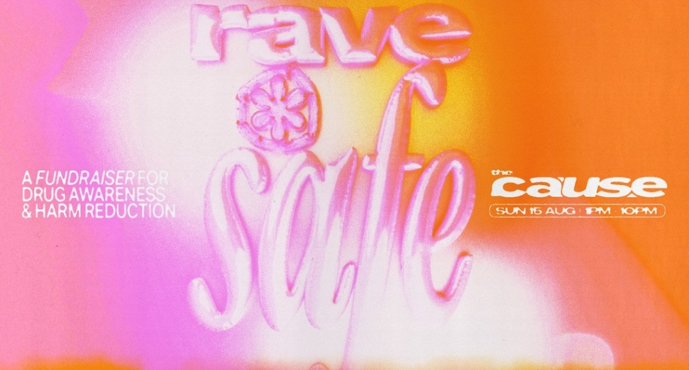 The Cause announces fundraiser event for drug safety and harm reduction, RAVE SAFE